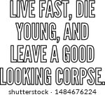 Live Fast Die Young And Leave ...