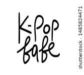 k pop babe  black lettering... | Shutterstock .eps vector #1485824471