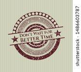 red don't wait for better time... | Shutterstock .eps vector #1486603787