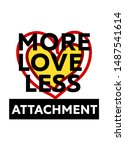 more love less attachment t... | Shutterstock .eps vector #1487541614