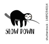 slow down  super cute sloth... | Shutterstock .eps vector #1489254014
