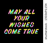 may all your wishes come true... | Shutterstock .eps vector #1503691154
