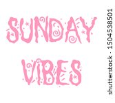 sunday vibes lettering quote...   Shutterstock . vector #1504538501