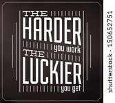 the harder you work the luckier ... | Shutterstock .eps vector #150652751