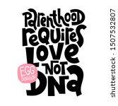 parenthood requires love  not...   Shutterstock .eps vector #1507532807