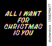 all i want for christmas is you ... | Shutterstock .eps vector #1508298677