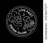 live fast drink slow white... | Shutterstock .eps vector #1513627277
