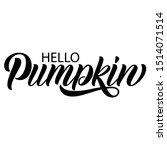 hello pumpkin hand lettering ... | Shutterstock .eps vector #1514071514