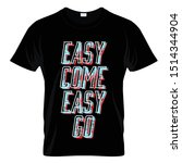 easy come easy go graphic t... | Shutterstock .eps vector #1514344904
