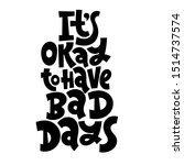 it is okay to have bad days.... | Shutterstock .eps vector #1514737574