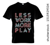 less work more play graphic t... | Shutterstock .eps vector #1515929534