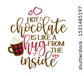 hot chocolate is like a hug... | Shutterstock .eps vector #1531485197