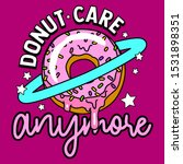 don't care anymore  donut... | Shutterstock .eps vector #1531898351