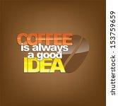 coffee is always a good idea.... | Shutterstock .eps vector #153759659