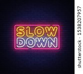 slow down neon sign . slow down ...   Shutterstock . vector #1538207957