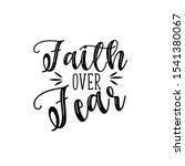 faith over fear  handwritten... | Shutterstock .eps vector #1541380067