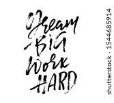 dream big work hard. modern dry ... | Shutterstock .eps vector #1544685914