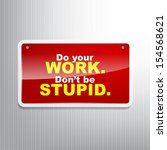 do your work. don't be stupid.... | Shutterstock .eps vector #154568621