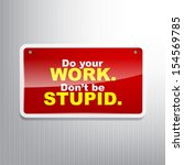 do your work. don't be stupid.... | Shutterstock . vector #154569785