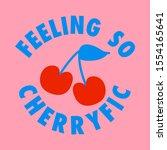 feeling so cherry  slogan print ...   Shutterstock .eps vector #1554165641