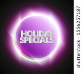holiday specials sale circle... | Shutterstock . vector #1556257187