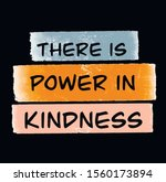 Be Kind. There Is Power In...