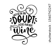 when in doubt add more wine   . ... | Shutterstock .eps vector #1560742247
