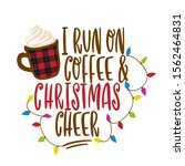 i run on coffee and christmas... | Shutterstock .eps vector #1562464831