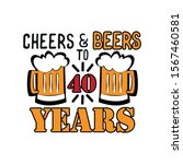 cheers and beers to 40 years ... | Shutterstock .eps vector #1567460581