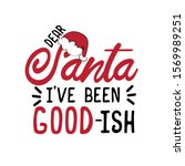 Dear Santa I\'ve Been Good Ish....