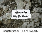 Small photo of Motivational and Inspirational Quote. Remember Why You Started. Paper On Concrete.