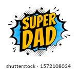 super dad message in sound... | Shutterstock .eps vector #1572108034
