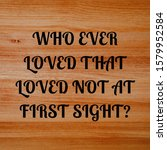 Who Ever Loved That Loved Not...