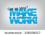 got an idea  make it work ... | Shutterstock .eps vector #158208317