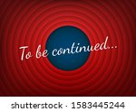 to be continued handwrite title ... | Shutterstock .eps vector #1583445244