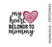 my heart belongs to mommy... | Shutterstock .eps vector #1597214641