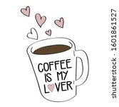 coffee is my lover cup and...   Shutterstock .eps vector #1601861527