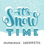 hand lettering it's snow time... | Shutterstock .eps vector #1603493731