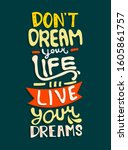 don't dream you life  live your ... | Shutterstock .eps vector #1605861757