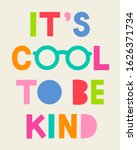 it's cool to be kind   cute... | Shutterstock .eps vector #1626371734