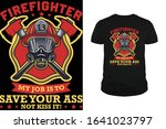Firefighter My Job Is To Save...