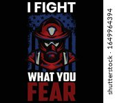 I Fight What You Fear The...