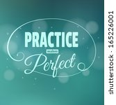 Practice Makes Perfect....