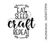 eat sleep craft repeat   quote... | Shutterstock .eps vector #1656472954