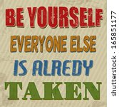 be yourself everyone else is... | Shutterstock .eps vector #165851177