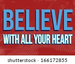 believe with all your heart... | Shutterstock .eps vector #166172855
