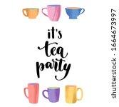 it s tea party. handwritten... | Shutterstock .eps vector #1664673997