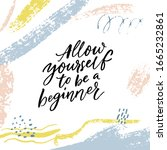 allow yourself to be a beginner.... | Shutterstock .eps vector #1665232861