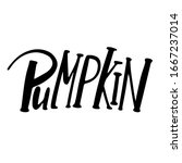 hand lettering words pumpkin... | Shutterstock . vector #1667237014