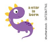 a star is born. cute dinosaur.... | Shutterstock .eps vector #1672367761